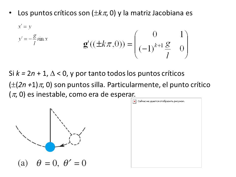 Los puntos críticos son ( k, 0) y la matriz Jacobiana es Si k = 2n + 1, < 0, y por tanto todos los puntos críticos ( (2n +1), 0) son puntos silla. Par