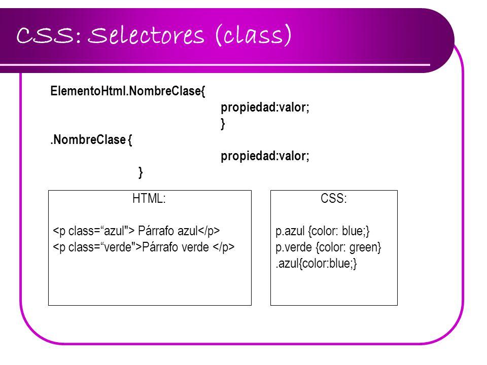 CSS: Selectores (class) ElementoHtml.NombreClase{ propiedad:valor; }.NombreClase { propiedad:valor; } HTML: Párrafo azul Párrafo verde CSS: p.azul {co