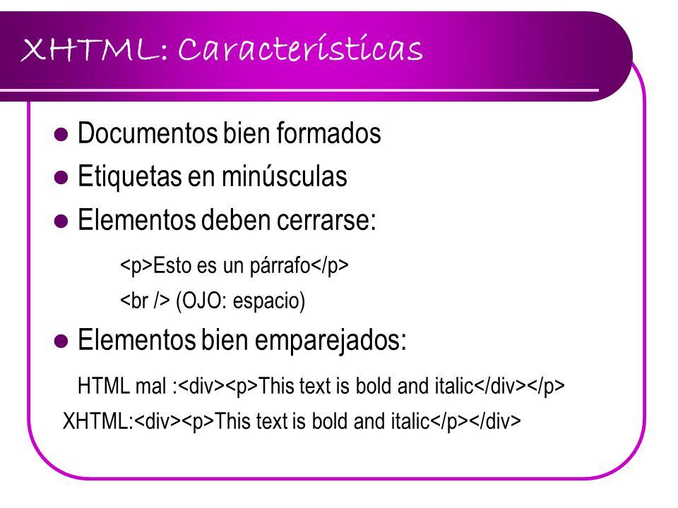 XHTML: Características Documentos bien formados Etiquetas en minúsculas Elementos deben cerrarse: Esto es un párrafo (OJO: espacio) Elementos bien emp