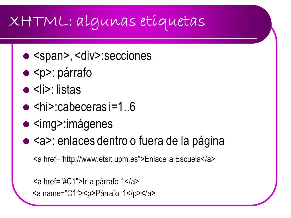 CSS: Características CSS = C ascade S tyle Sheets Indica cómo mostrar las etiquetas HTML Tipos: Internas: en páginas html (en head) Externas: en hojas.css Prioridad: estilo del elemento css interno css externo estilo del navegador Ventajas: Páginas fácilmente modificables Varios estilos para una página Fácil consistencia de sitios web