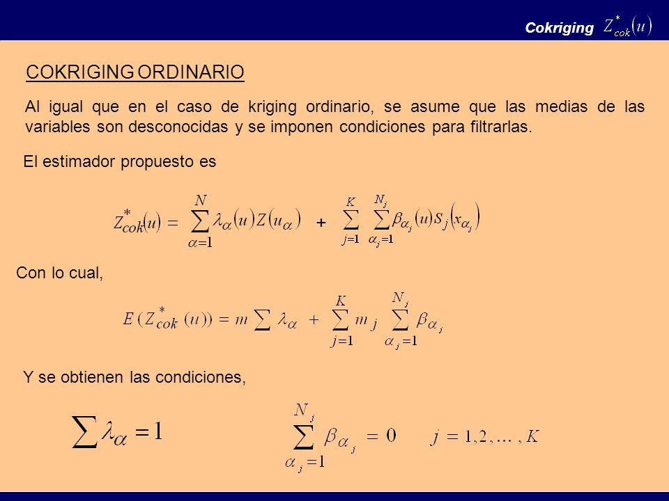 COKRIGING ORDINARIO Al igual que en el caso de kriging ordinario, se asume que las medias de las variables son desconocidas y se imponen condiciones p