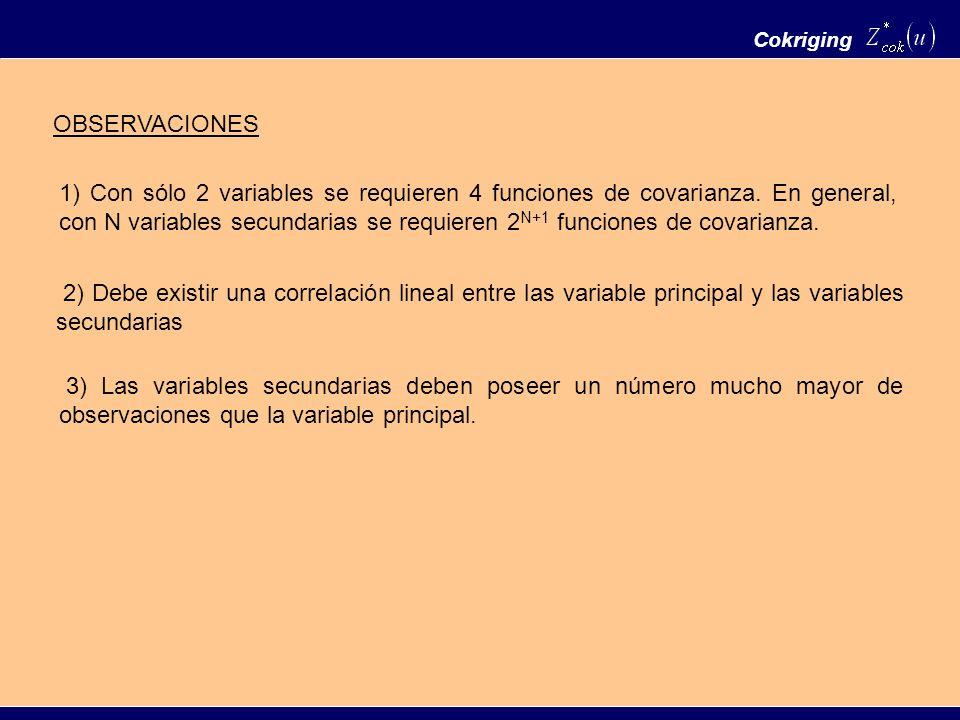 Cokriging OBSERVACIONES 1) Con sólo 2 variables se requieren 4 funciones de covarianza. En general, con N variables secundarias se requieren 2 N+1 fun