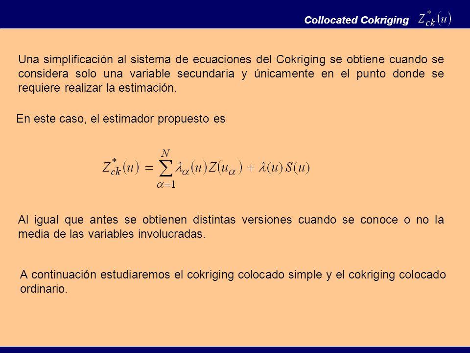 Collocated Cokriging Una simplificación al sistema de ecuaciones del Cokriging se obtiene cuando se considera solo una variable secundaria y únicament