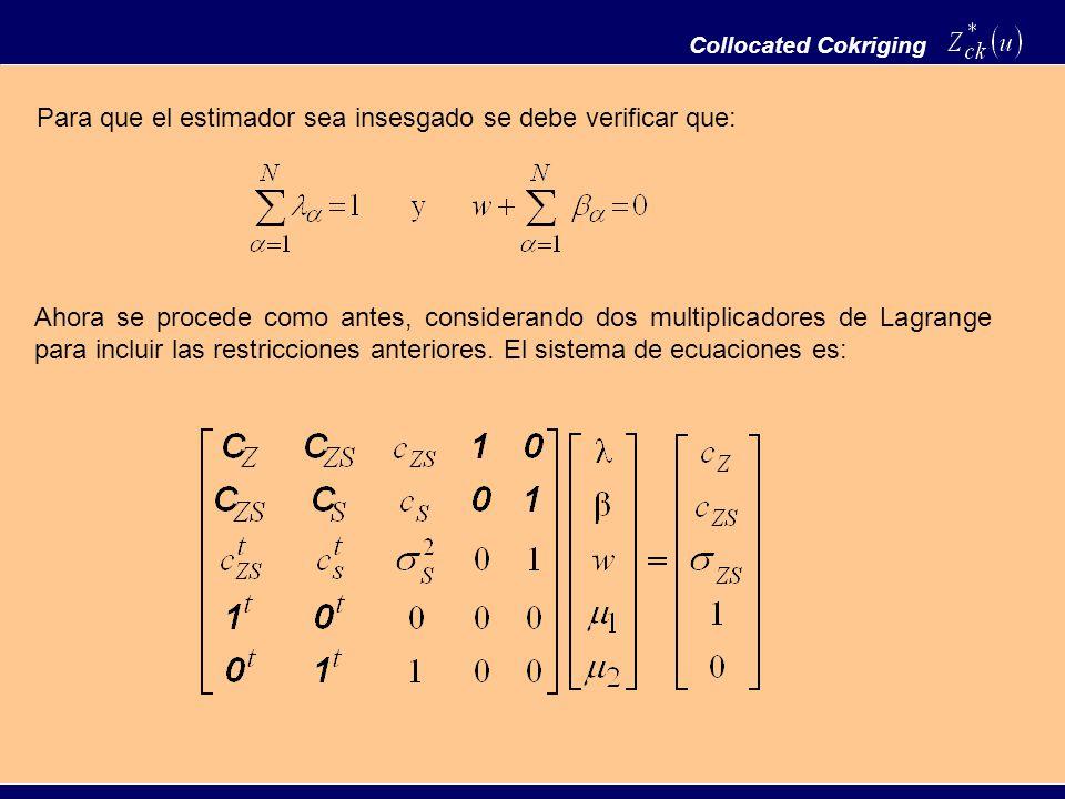 Collocated Cokriging Para que el estimador sea insesgado se debe verificar que: Ahora se procede como antes, considerando dos multiplicadores de Lagra