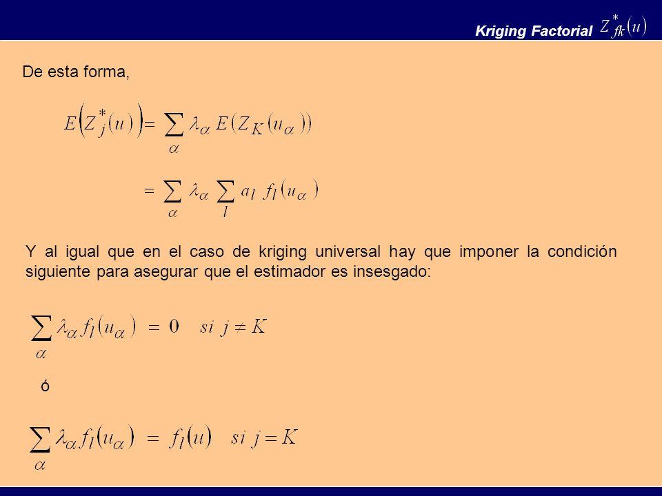 Kriging Factorial De esta forma, Y al igual que en el caso de kriging universal hay que imponer la condición siguiente para asegurar que el estimador