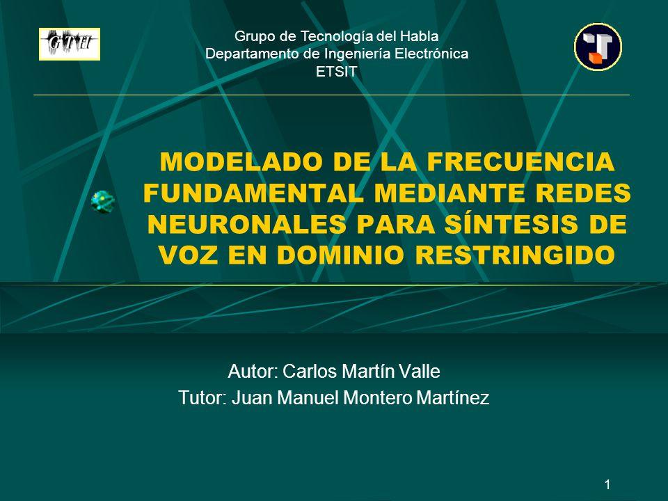Modelado de la Frecuencia Fundamental mediante Redes Neuronales para Síntesis de Voz en Dominio Restringido Carlos Martín Valle12 ANÁLISIS DE LOS RESULTADOS FRASES 13, 16 Y 18 (II) Resultados finales: Capa oculta con pocas neuronas Contextos pequeños SÍLABAS: diferencias no consistentes TERMINAC: no hace falta usar la codificación TERM_ANT: mejora no consistente PAL_FUNC y NUM_PAL: usar codificación POS_PAL: no es necesario usar la codificación FIN_PAL: no usar codificación con ventana