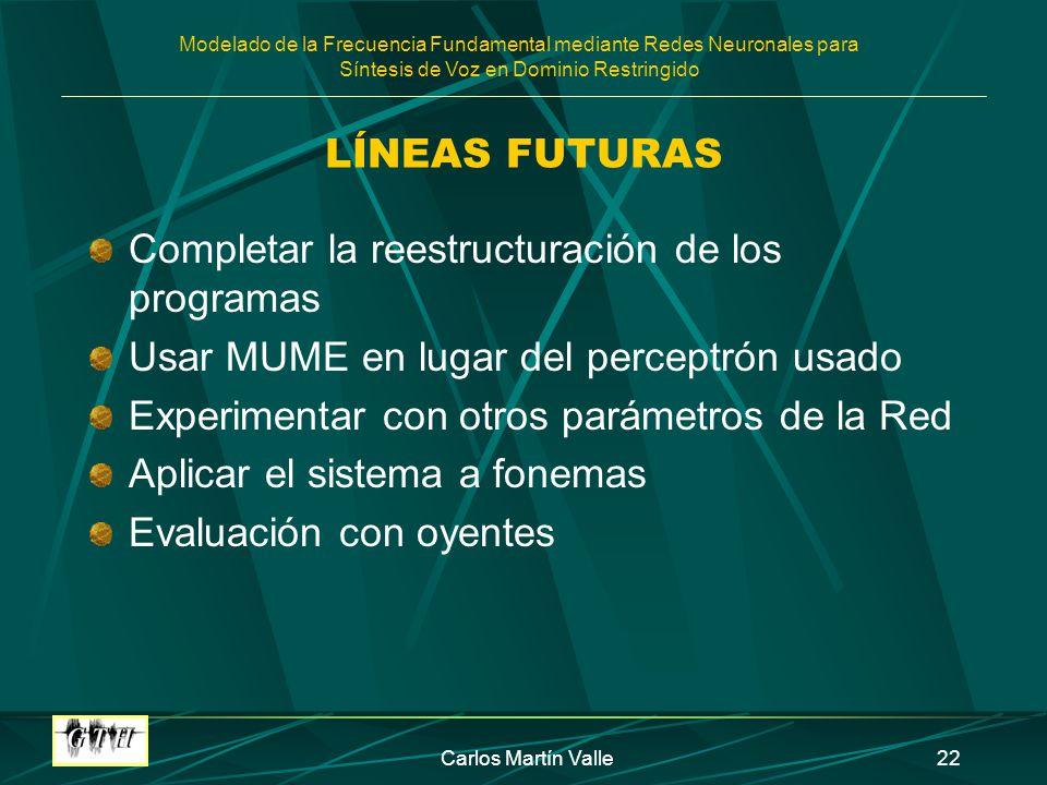Modelado de la Frecuencia Fundamental mediante Redes Neuronales para Síntesis de Voz en Dominio Restringido Carlos Martín Valle22 LÍNEAS FUTURAS Compl