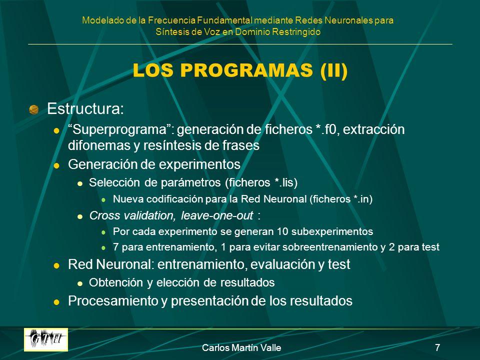Modelado de la Frecuencia Fundamental mediante Redes Neuronales para Síntesis de Voz en Dominio Restringido Carlos Martín Valle7 LOS PROGRAMAS (II) Es