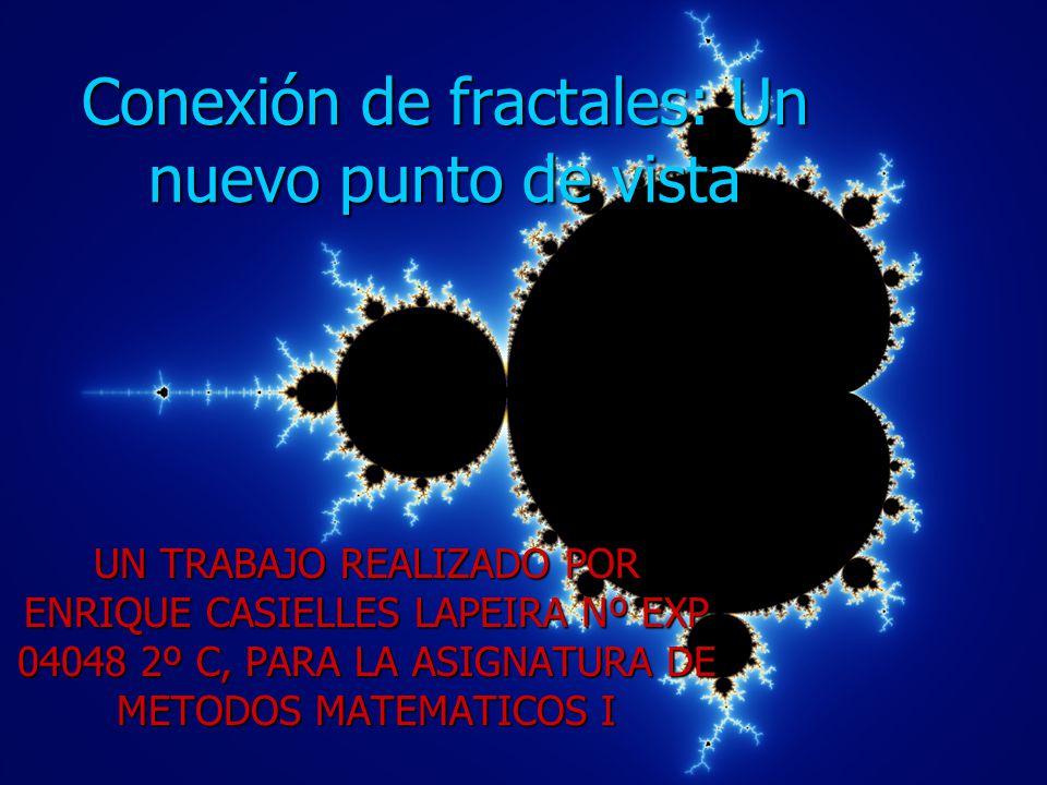 Conexión de fractales: Un nuevo punto de vista UN TRABAJO REALIZADO POR ENRIQUE CASIELLES LAPEIRA Nº EXP 04048 2º C, PARA LA ASIGNATURA DE METODOS MAT