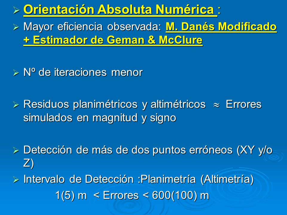 Orientación Absoluta Numérica : Orientación Absoluta Numérica : Mayor eficiencia observada: M. Danés Modificado + Estimador de Geman & McClure Mayor e