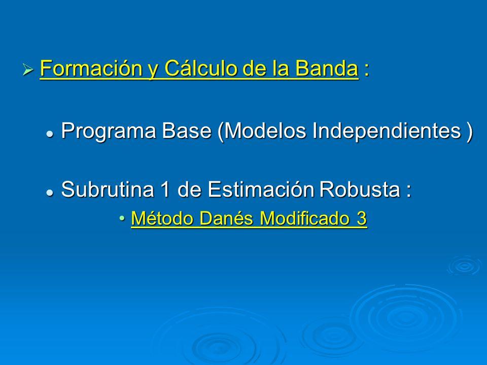 Formación y Cálculo de la Banda : Formación y Cálculo de la Banda : Programa Base (Modelos Independientes ) Programa Base (Modelos Independientes ) Subrutina 1 de Estimación Robusta : Subrutina 1 de Estimación Robusta : Método Danés Modificado 3Método Danés Modificado 3