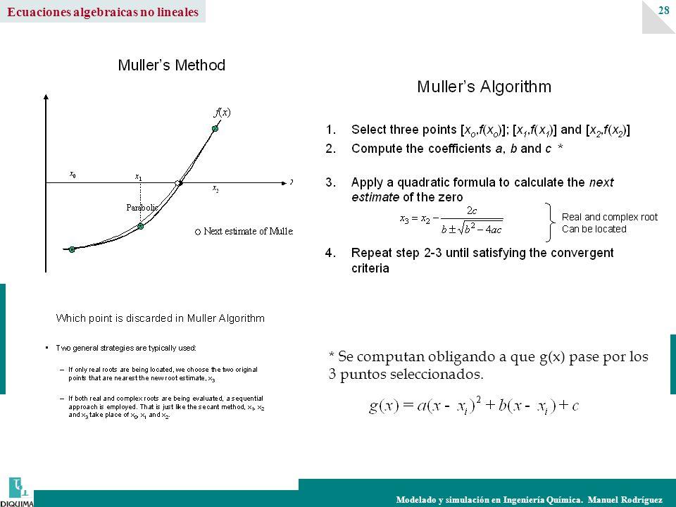 Modelado y simulación en Ingeniería Química. Manuel Rodríguez 28 Ecuaciones algebraicas no lineales * Se computan obligando a que g(x) pase por los 3