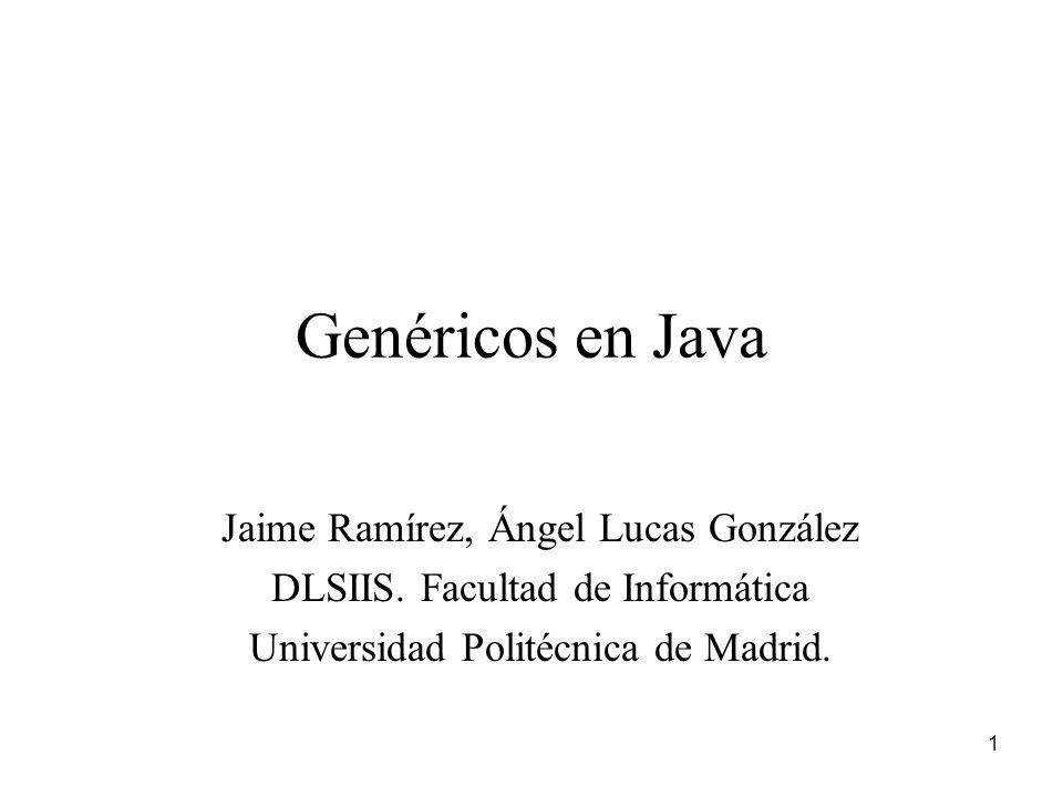 1 Genéricos en Java Jaime Ramírez, Ángel Lucas González DLSIIS.