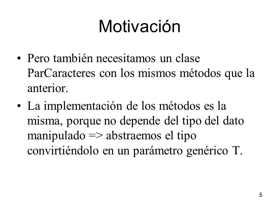 5 Motivación Pero también necesitamos un clase ParCaracteres con los mismos métodos que la anterior.