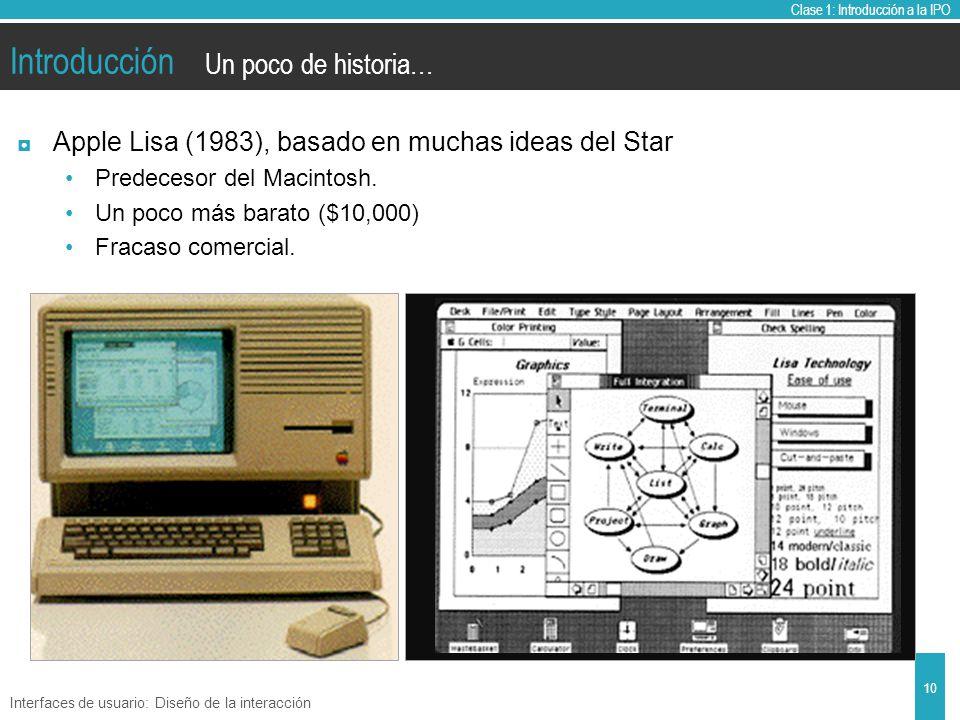 Clase 1: Introducción a la IPO Introducción Apple Lisa (1983), basado en muchas ideas del Star Predecesor del Macintosh.