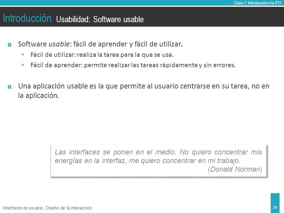 Clase 1: Introducción a la IPO Introducción Software usable: fácil de aprender y fácil de utilizar.