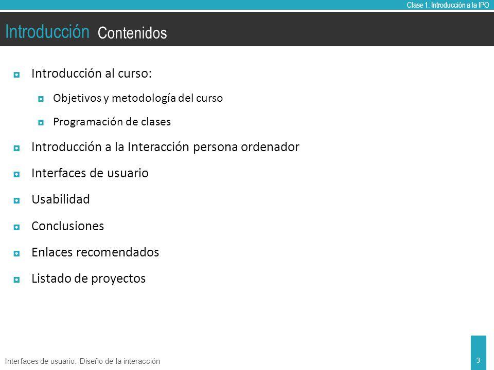 Clase 1: Introducción a la IPO Introducción Introducción al diseño de la interacción de usuarios.