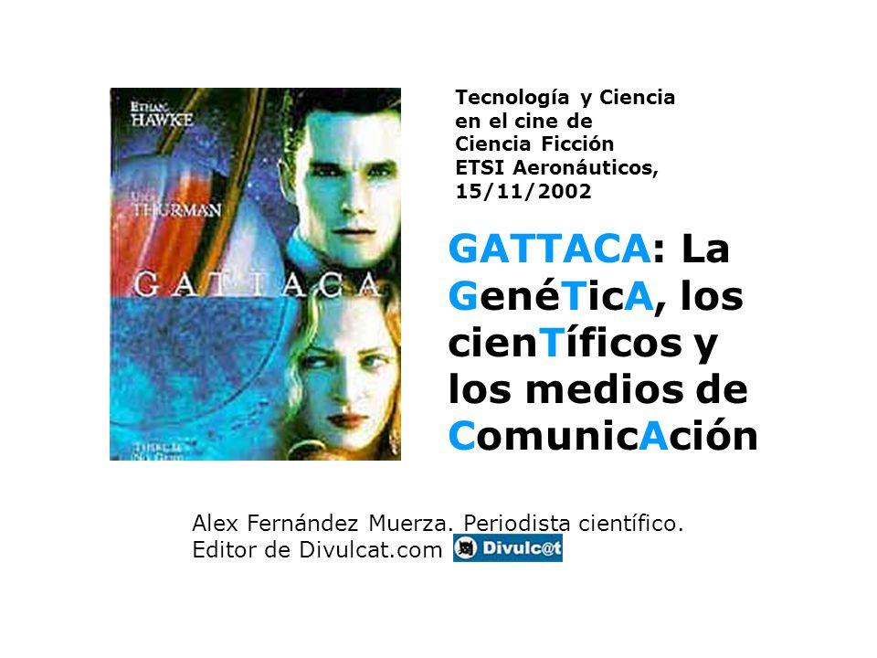GATTACA: La GenéTicA, los cienTíficos y los medios de ComunicAción Alex Fernández Muerza.