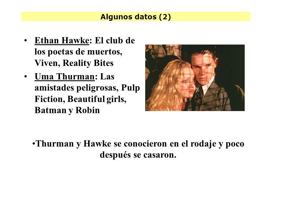 Algunos datos (2) Ethan Hawke: El club de los poetas de muertos, Viven, Reality Bites Uma Thurman: Las amistades peligrosas, Pulp Fiction, Beautiful girls, Batman y Robin Thurman y Hawke se conocieron en el rodaje y poco después se casaron.