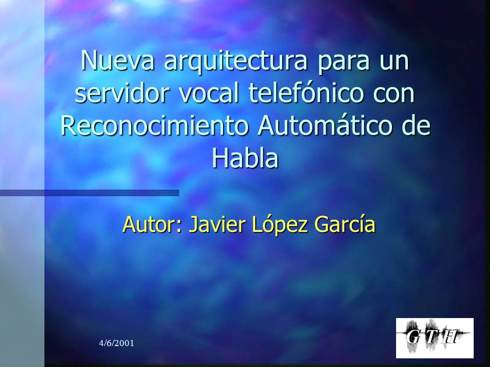 4/6/2001 Nueva arquitectura para un servidor vocal telefónico con Reconocimiento Automático de Habla Autor: Javier López García