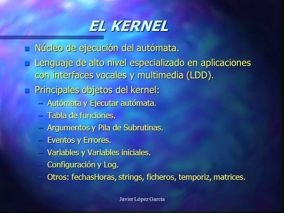 Javier López García EL KERNEL n Núcleo de ejecución del autómata.