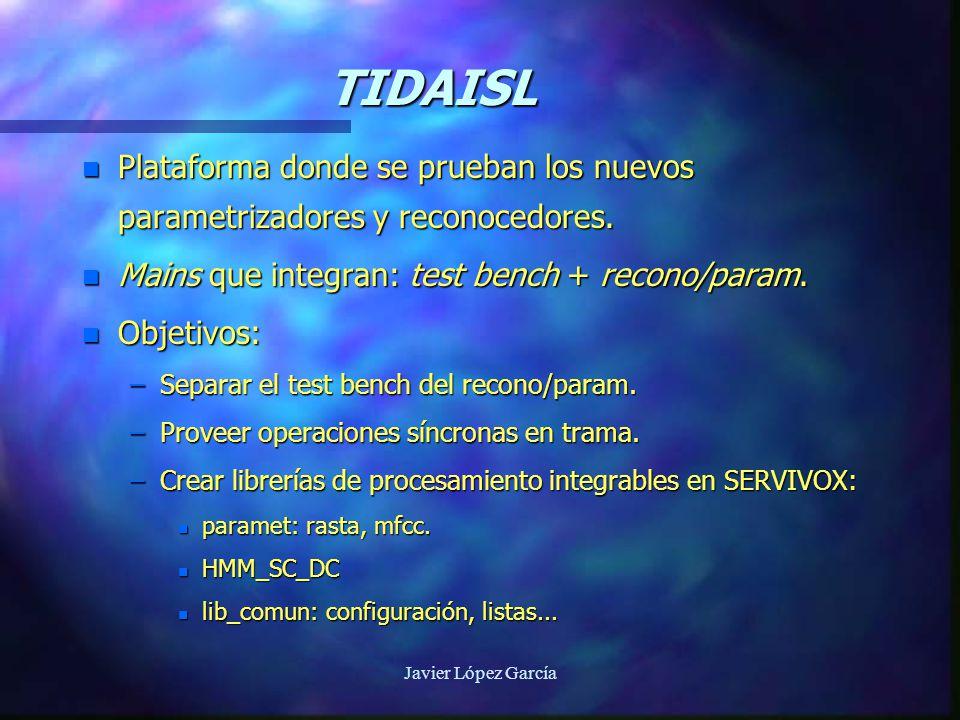 Javier López García TIDAISL n Plataforma donde se prueban los nuevos parametrizadores y reconocedores.