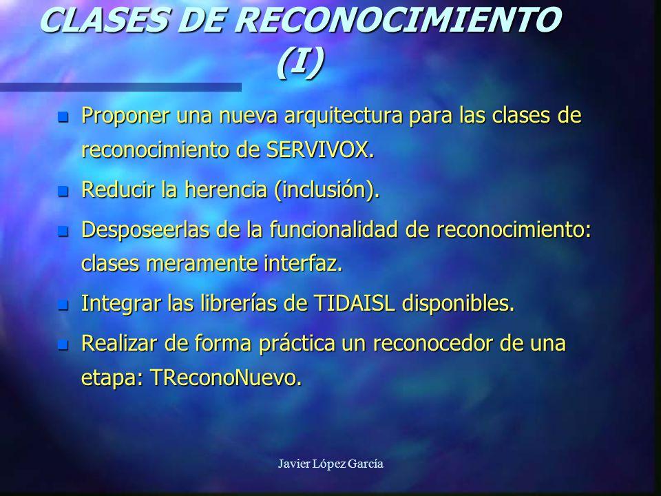 Javier López García CLASES DE RECONOCIMIENTO (I) n Proponer una nueva arquitectura para las clases de reconocimiento de SERVIVOX.