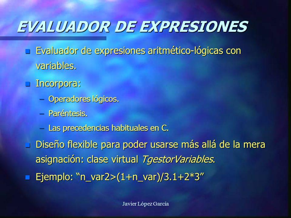 Javier López García EVALUADOR DE EXPRESIONES n Evaluador de expresiones aritmético-lógicas con variables.