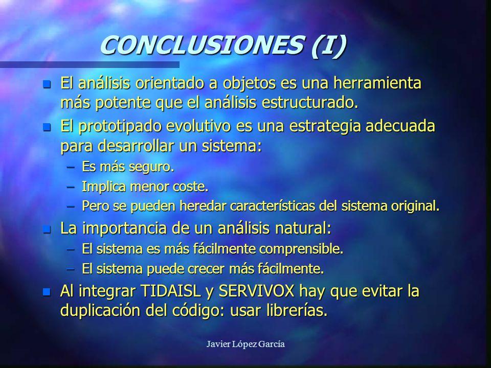 Javier López García CONCLUSIONES (I) n El análisis orientado a objetos es una herramienta más potente que el análisis estructurado.