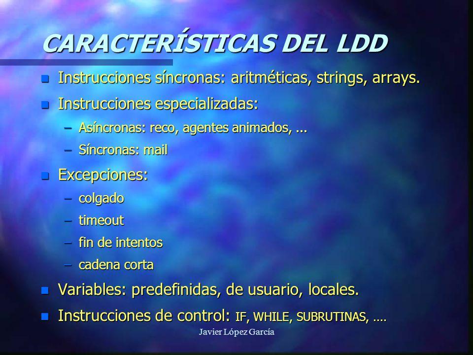 Javier López García CARACTERÍSTICAS DEL LDD n Instrucciones síncronas: aritméticas, strings, arrays.