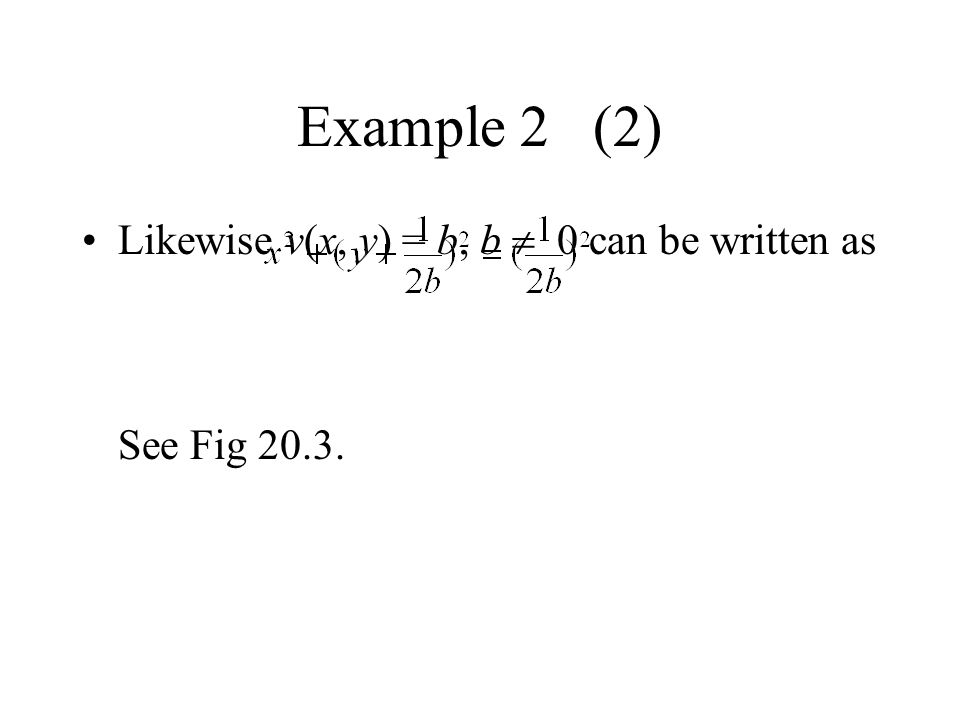 Example 2 (2) Likewise v(x, y) = b, b 0 can be written as See Fig 20.3.