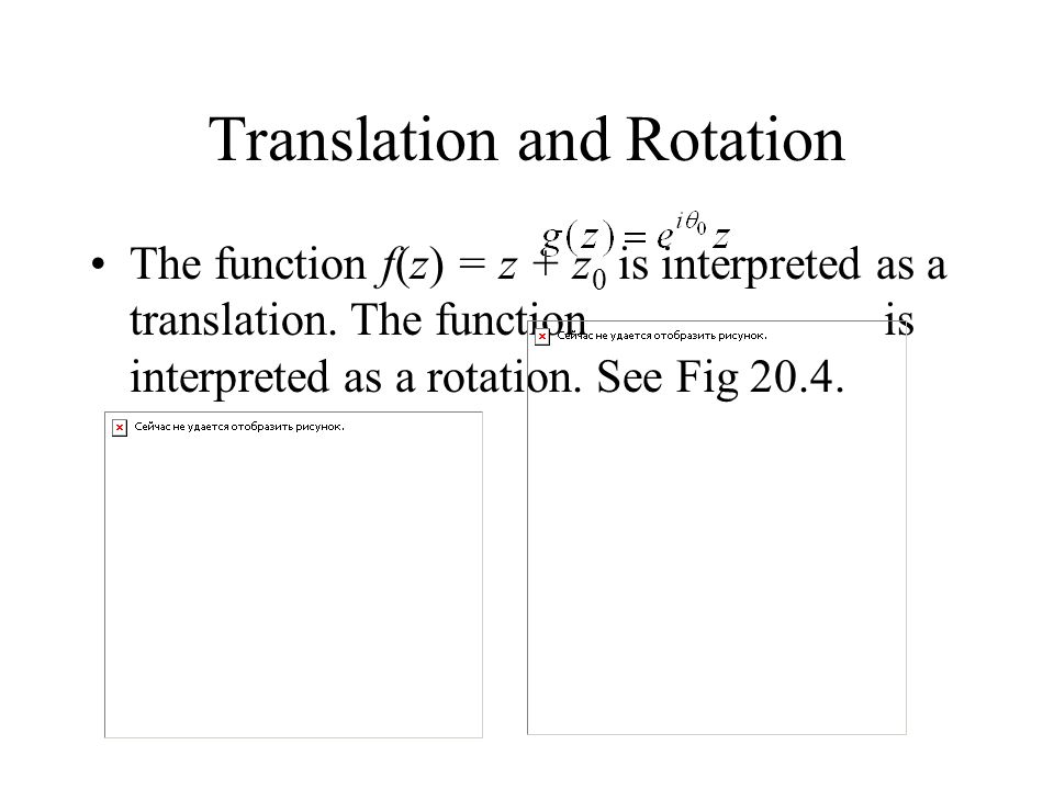 Translation and Rotation The function f(z) = z + z 0 is interpreted as a translation.