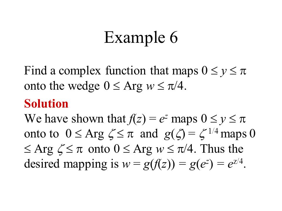 Example 6 Find a complex function that maps 0 y onto the wedge 0 Arg w /4.