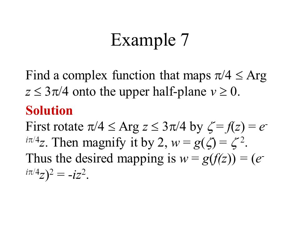 Example 7 Find a complex function that maps /4 Arg z 3 /4 onto the upper half-plane v 0.