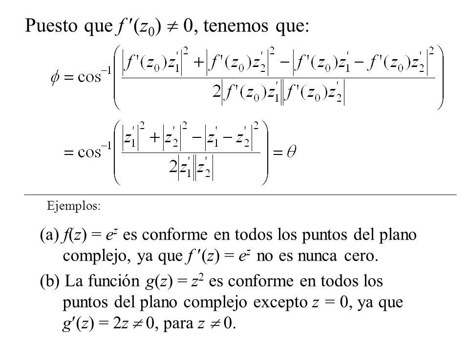 Puesto que f (z 0 ) 0, tenemos que: (a) f(z) = e z es conforme en todos los puntos del plano complejo, ya que f (z) = e z no es nunca cero. (b) La fun