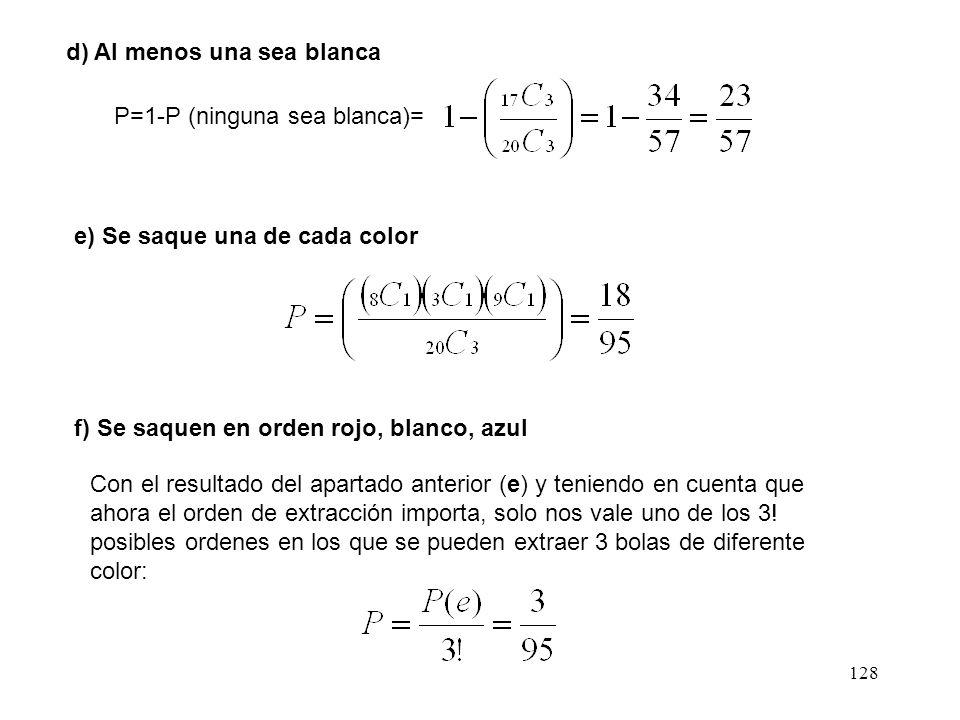 127 1/ Una caja contiene 8 bolas rojas, 3 blancas y 9 azules. Si se sacan 3 bolas al azar sin reemplazo determinar la probabilidad de que: a) Las 3 se