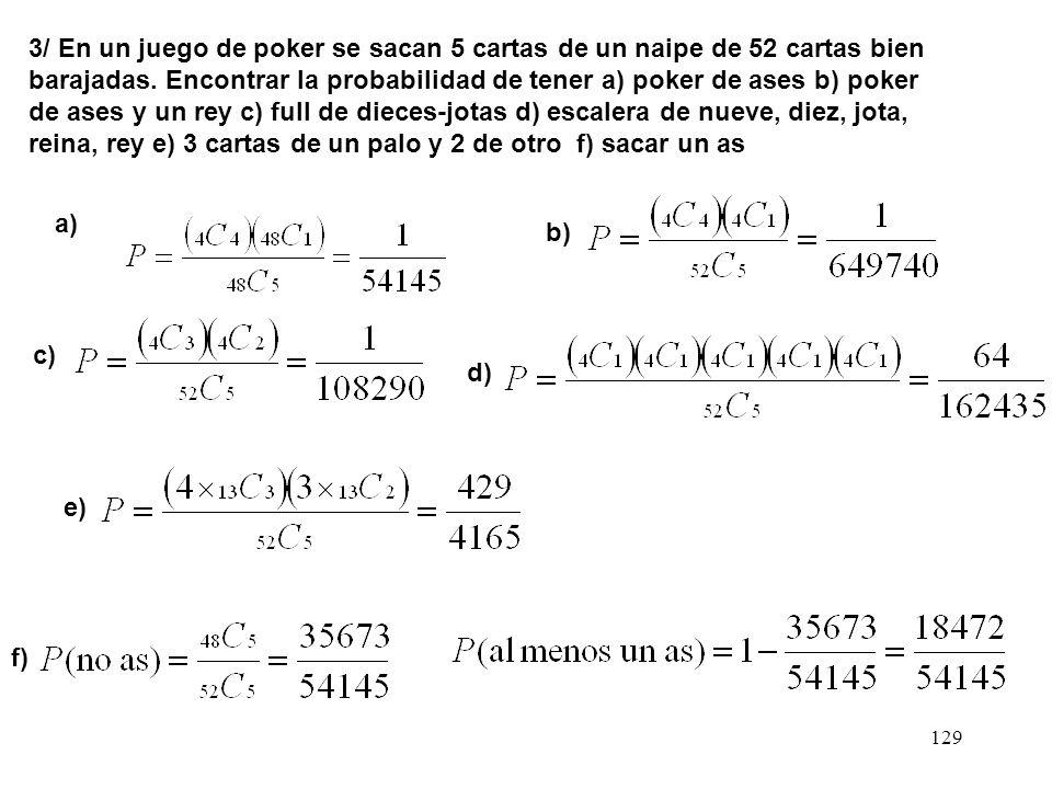 128 d) Al menos una sea blanca P=1-P (ninguna sea blanca)= e) Se saque una de cada color f) Se saquen en orden rojo, blanco, azul Con el resultado del