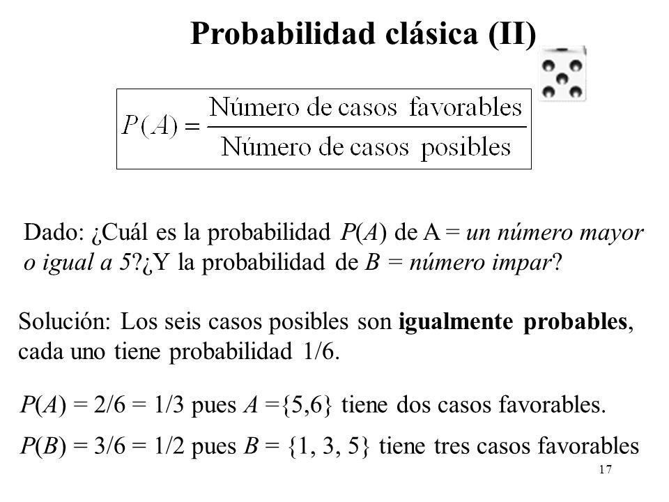 16 Laplace define la probabilidad de un suceso A como el cociente: Probabilidad clásica (I) Ventajas: definición a priorística Inconvenientes: - Sólo