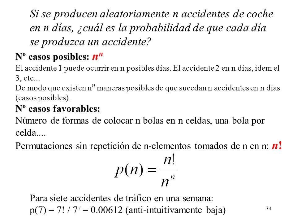 33 Si se producen aleatoriamente n accidentes de coche en n días, ¿cuál es la probabilidad de que cada día se produzca un accidente? (Sucesos equiprob
