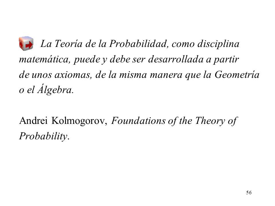 55 La diferencia básica en el papel de la Probabilidad matemática en 1946 y en 1988 es que hoy en día es aceptada como Matemática, mientras que en 194