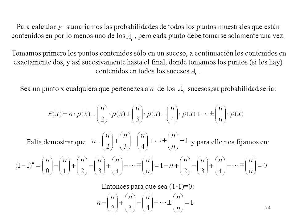 73 Método de inclusión-exclusión Dados dos eventos cualesquiera, y, la probabilidad de la unión de ambos es: Queremos obtener la fórmula anterior en e