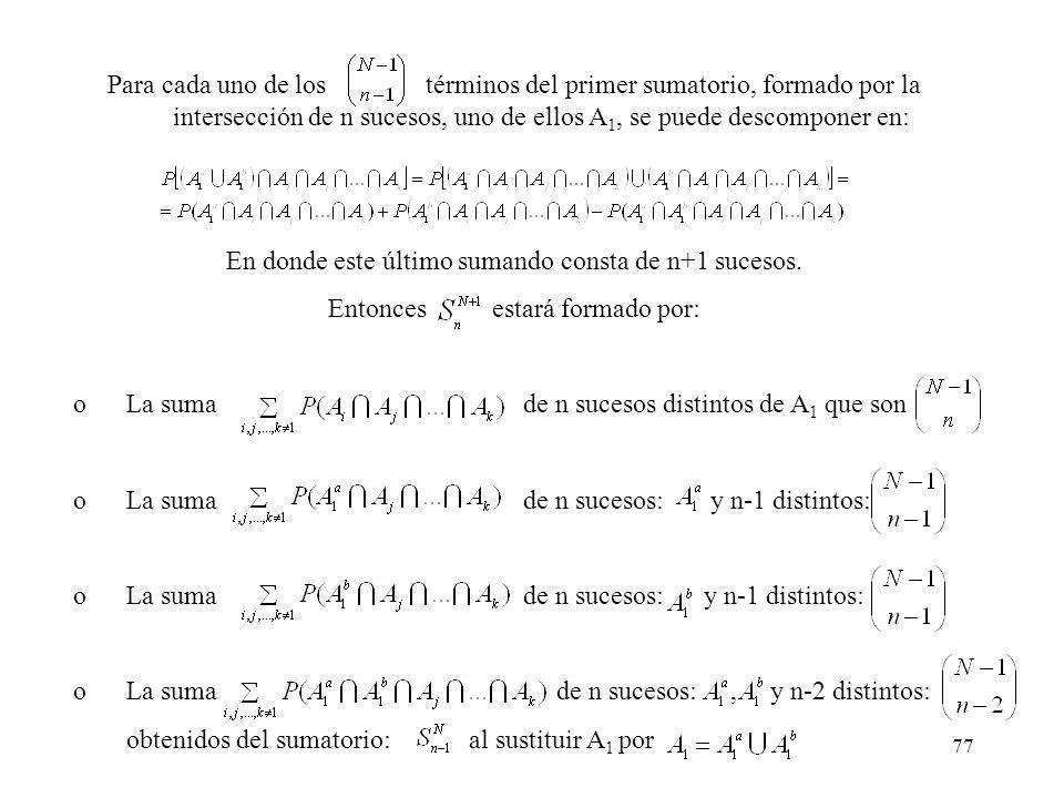 76 Y observando que : Consta de sumandos Hay que comprobar que se cumple para N+1: Para ello, supongamos que uno de los sucesos A 1 es unión de otros