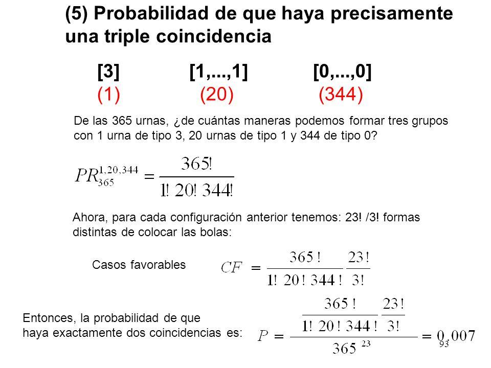 92 (4) Probabilidad de que haya precisamente tres coincidencias [2,2,2] [1,...,1] [0,...,0] (3) (17) (345) De las 365 urnas, ¿de cuántas maneras podem