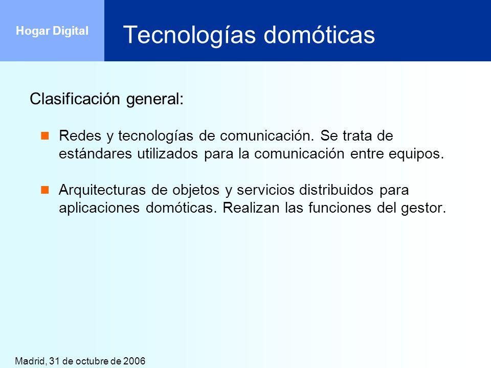 Madrid, 31 de octubre de 2006 Hogar Digital Tecnologías domóticas Clasificación general: Redes y tecnologías de comunicación. Se trata de estándares u