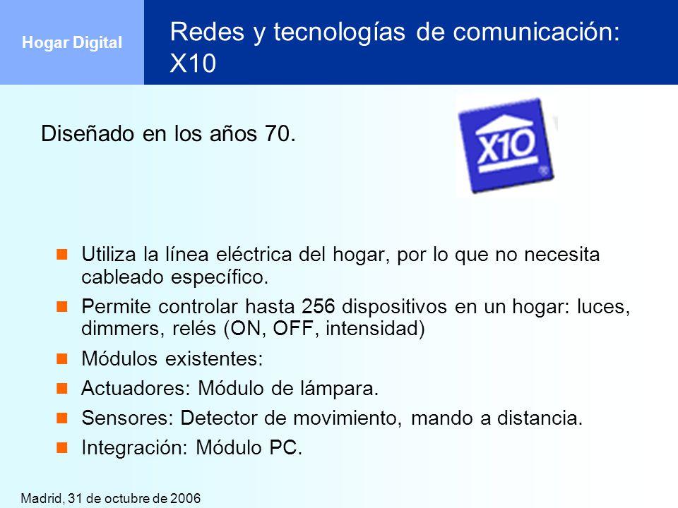 Madrid, 31 de octubre de 2006 Hogar Digital Redes y tecnologías de comunicación: X10 Diseñado en los años 70. Utiliza la línea eléctrica del hogar, po