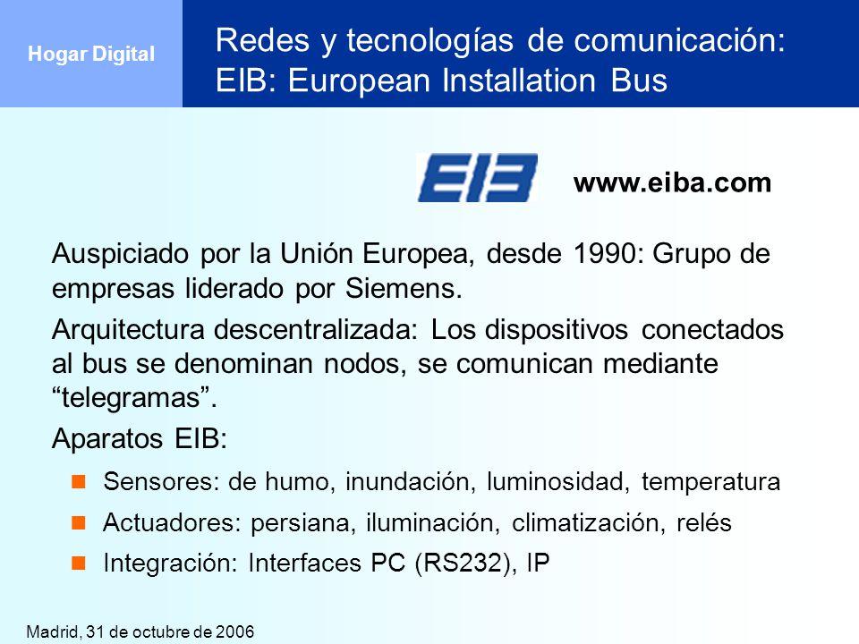 Madrid, 31 de octubre de 2006 Hogar Digital Redes y tecnologías de comunicación: EIB: European Installation Bus Auspiciado por la Unión Europea, desde