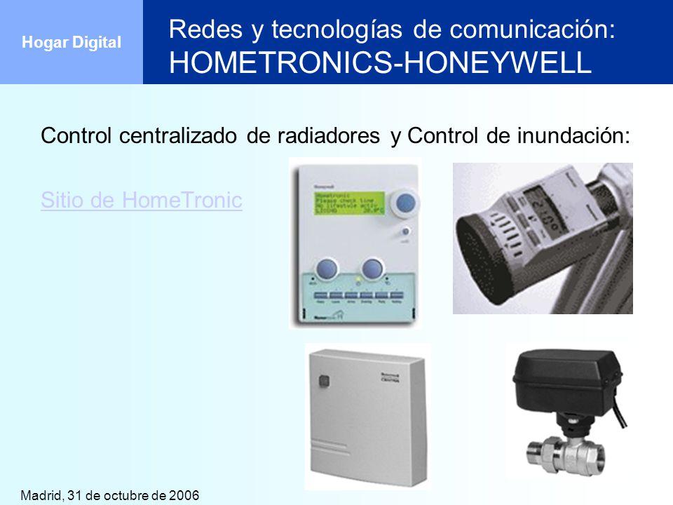Madrid, 31 de octubre de 2006 Hogar Digital Redes y tecnologías de comunicación: HOMETRONICS-HONEYWELL Control centralizado de radiadores y Control de
