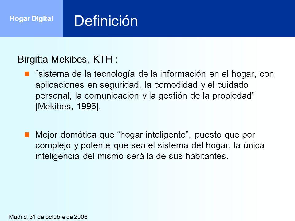 Madrid, 31 de octubre de 2006 Hogar Digital Potenciales usuarios Consumidores potenciales: Adultos trabajadores, que necesitan aplicaciones que les permitan ahorrar tiempo, optimizar el consumo energético o mejorar la seguridad de su hogar.