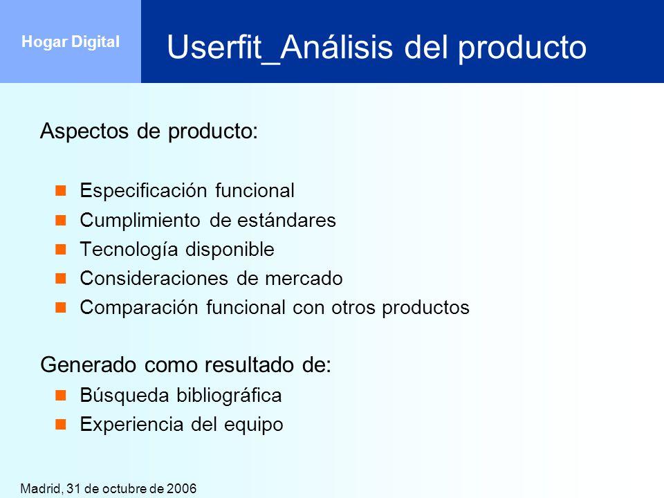 Madrid, 31 de octubre de 2006 Hogar Digital Userfit_Análisis del producto Aspectos de producto: Especificación funcional Cumplimiento de estándares Te