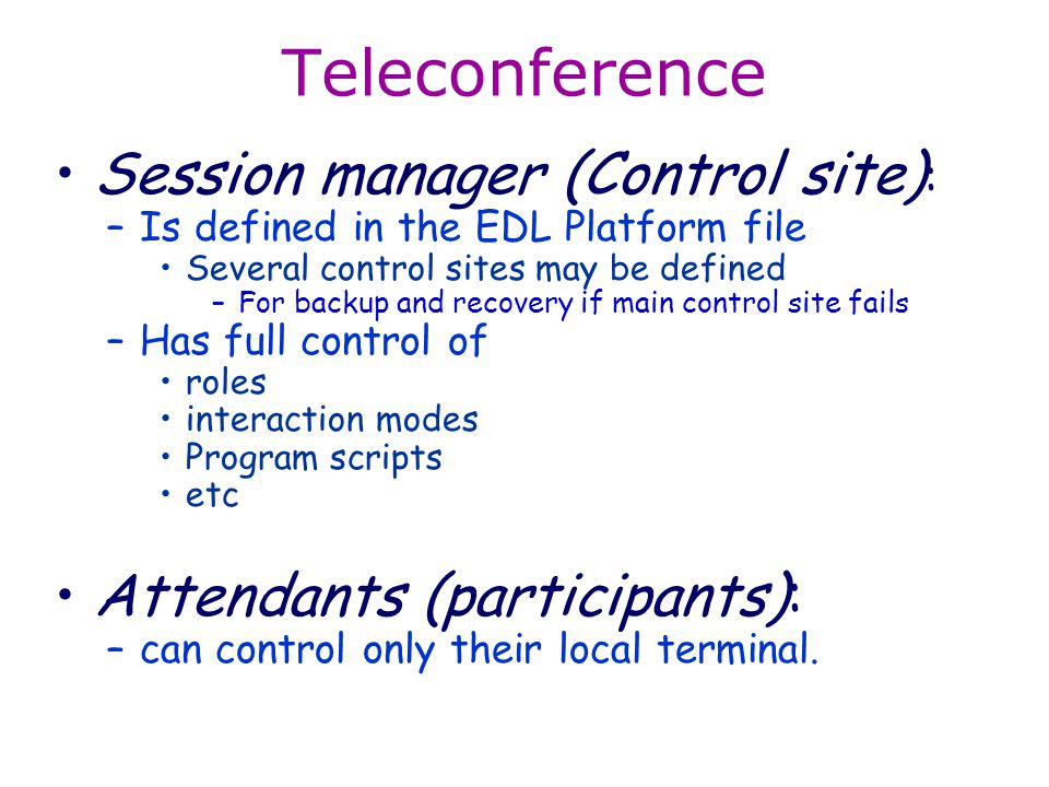 Teleconference Session manager (Control site) : –Is defined in the EDL Platform file Several control sites may be defined –For backup and recovery if